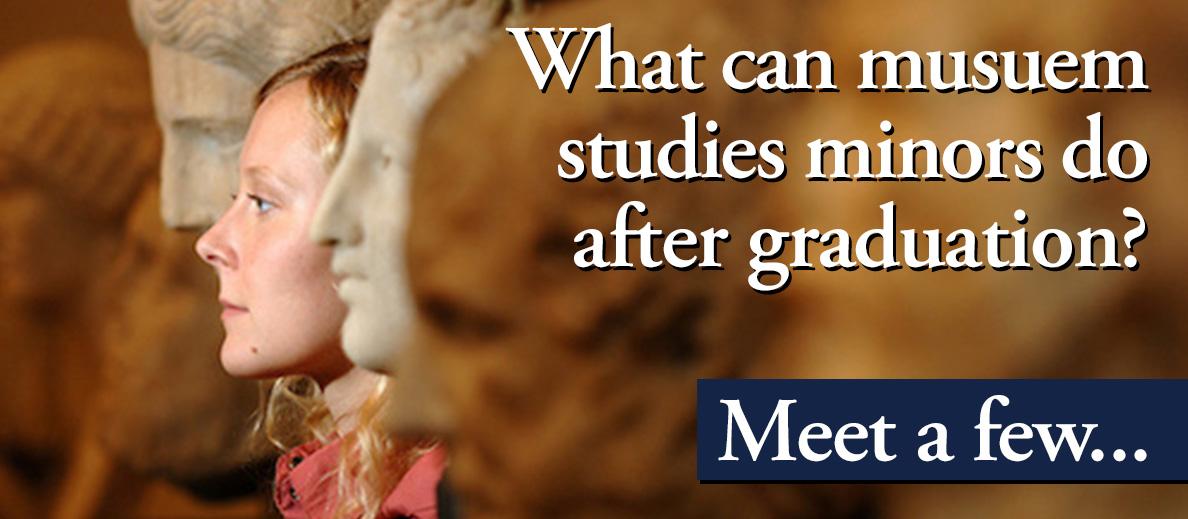 What can museum studies minors do after graduation? Meet a few...